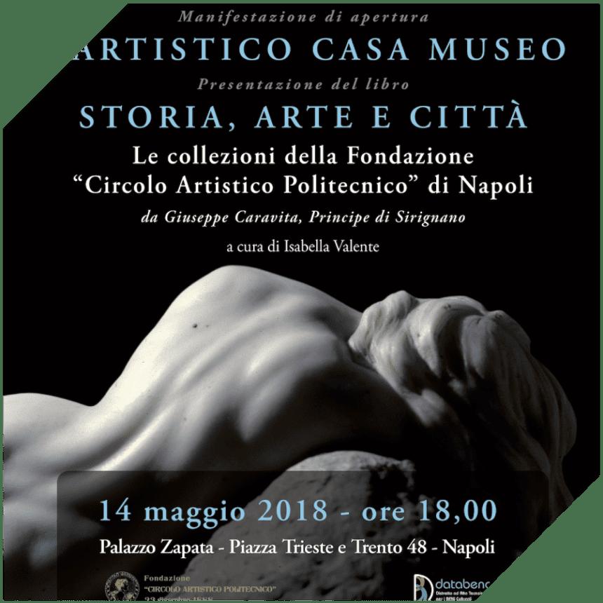 """Presentazione volume """"Storia, Arte e Città. Le Collezioni della Fondazione """"Circolo Artistico Politecnico"""" di Napoli."""